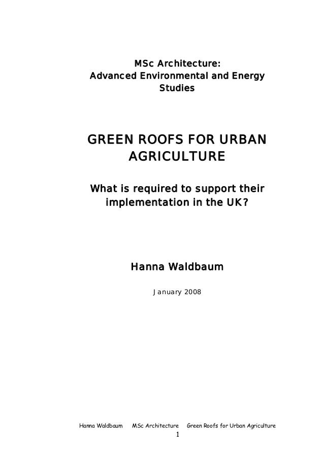 MSc Architecture:   Advanced Environmental and Energy                Studies  GREEN ROOFS FOR URBAN      AGRICULTURE   Wha...