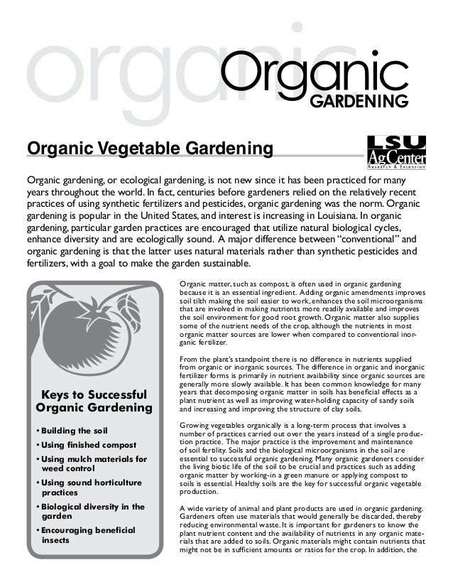 organicOrganic Vegetable GardeningOrganic gardening, or ecological gardening, is not new since it has been practiced for m...