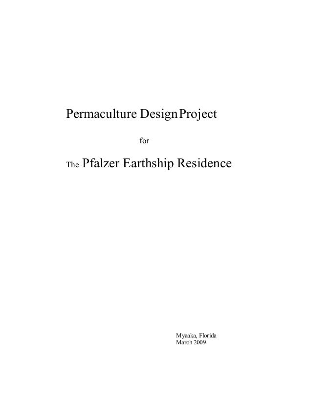 Permaculture Design Project                forThe   Pfalzer Earthship Residence                      Myaaka, Florida      ...