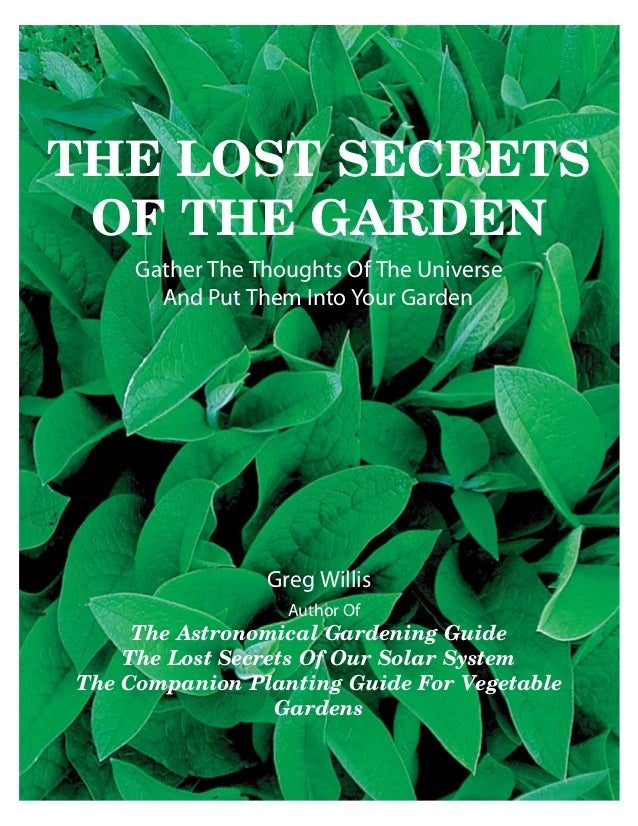 The Lost Secrets Of The Garden: The Companion Planting Guide For Vegetable Gardens