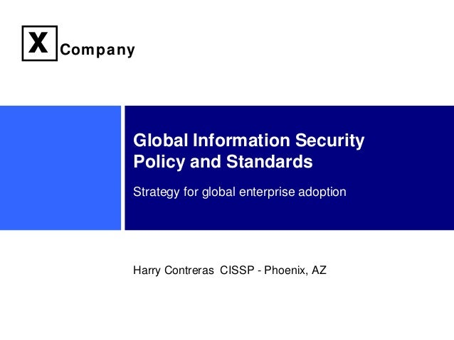 x   Company          Global Information Security          Policy and Standards          Strategy for global enterprise ado...