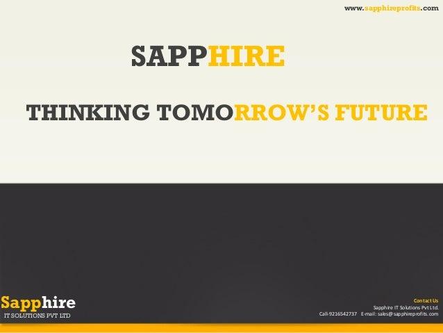 www.sapphireprofits.com  SAPPHIRE THINKING TOMORROW'S FUTURE  Sapphire IT SOLUTIONS PVT LTD  Contact Us Sapphire IT Soluti...