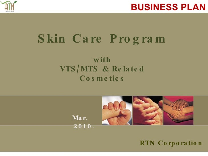 Skin Care Program with VTS/MTS & Related Cosmetics RTN Corporation Mar. 2010. BUSINESS PLAN