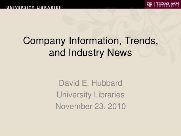 Company Information, Trends, and Industry News David E. Hubbard University Libraries November 23, 2010