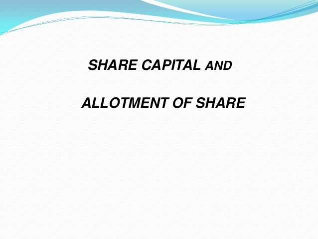 SHARE CAPITAL ANDALLOTMENT OF SHARE