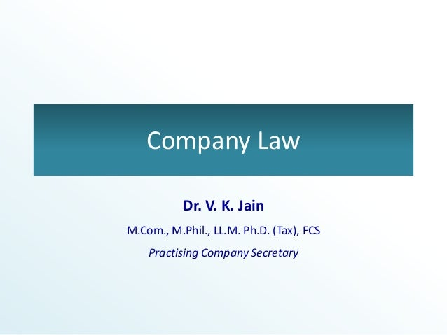 Company LawDr. V. K. JainM.Com., M.Phil., LL.M. Ph.D. (Tax), FCSPractising Company Secretary