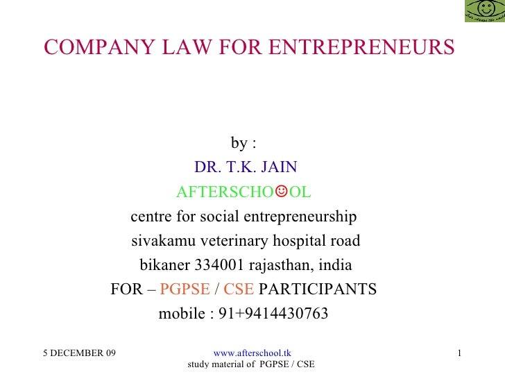 COMPANY LAW FOR ENTREPRENEURS  by :  DR. T.K. JAIN AFTERSCHO ☺ OL  centre for social entrepreneurship  sivakamu veterinary...