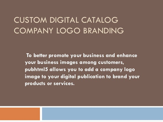 CUSTOM DIGITAL CATALOG COMPANY LOGO BRANDING To better promote your business and enhance your business images among custom...