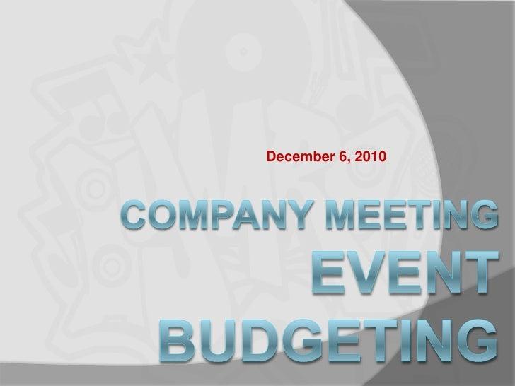 Company MeetingEvent Budgeting<br />December 6, 2010<br />