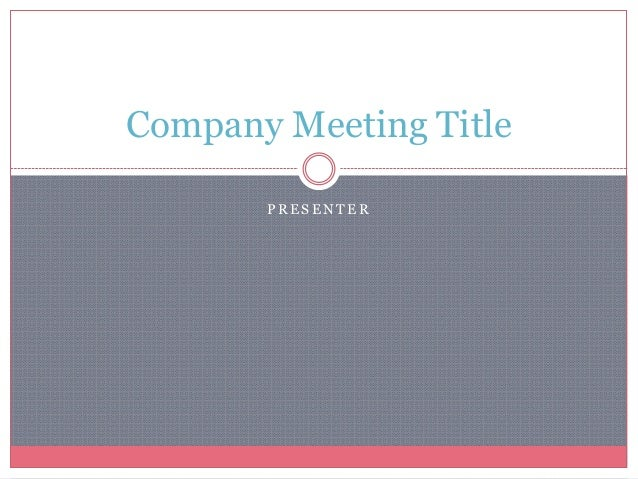 Company Meeting Title       PRESENTER