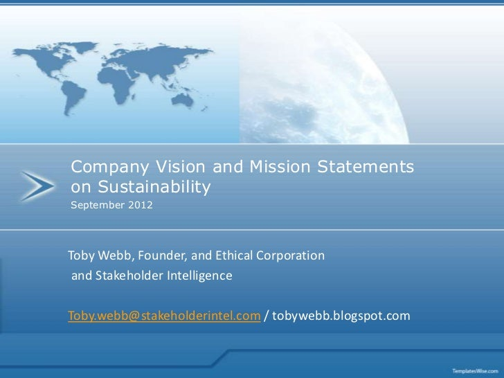 Company Vision and Mission Statementson SustainabilitySeptember 2012Toby Webb, Founder, and Ethical Corporation and Stakeh...