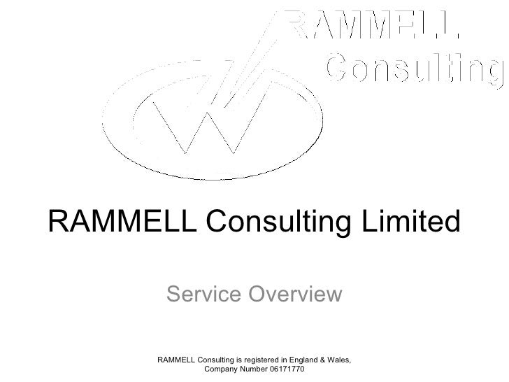 RAMMELL Consulting Limited Service Overview RAMMELL Consulting is registered in England & Wales, Company Number 06171770
