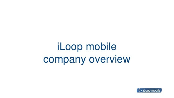 Company Presentation: iLoop Mobile overview