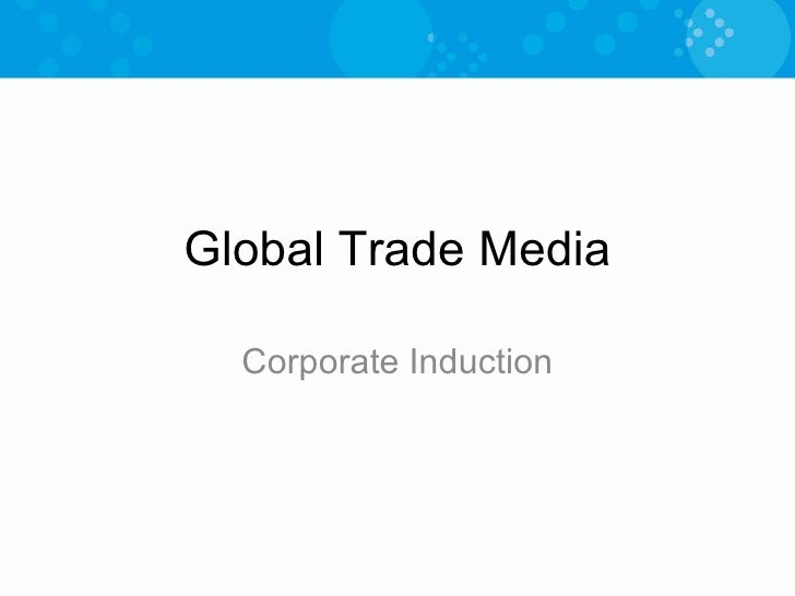 Global Trade Media Corporate Induction