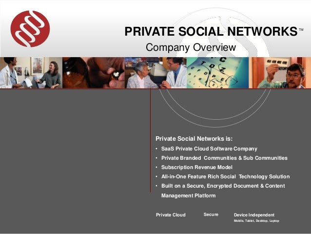 PRIVATE SOCIAL NETWORKS                                              TM  Company Overview    Private Social Networks is:  ...