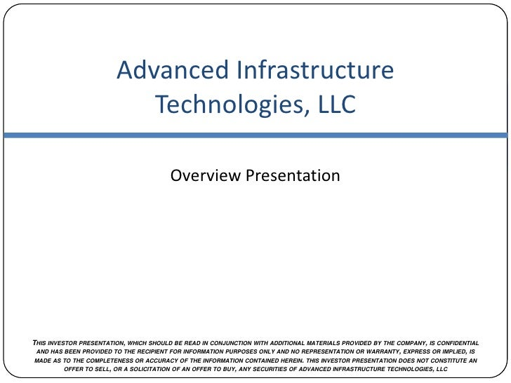 Advanced Infrastructure Technologies, LLC<br />Overview Presentation<br />This investor presentation, which should be read...