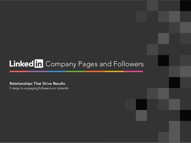 linkedin.com.companies | 1 Company Pages and Followers Relationships That Drive Results 5 steps to engaging followers on L...