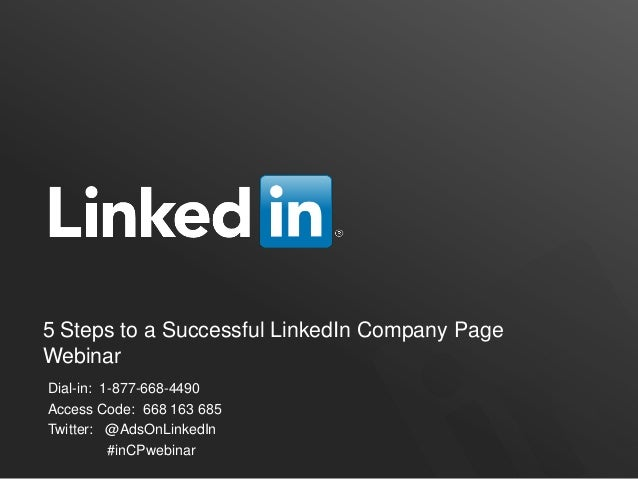 5 Steps to a Successful LinkedIn Company PageWebinarDial-in: 1-877-668-4490Access Code: 668 163 685Twitter: @AdsOnLinkedIn...