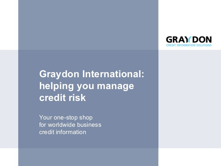 Graydon International: helping you manage  credit risk Your one-stop shop  for worldwide business  credit information