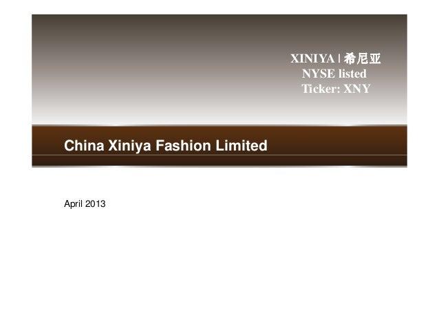 XINIYA   希尼亚希尼亚希尼亚希尼亚NYSE listedTicker: XNYChina Xiniya Fashion Limited1April 2013