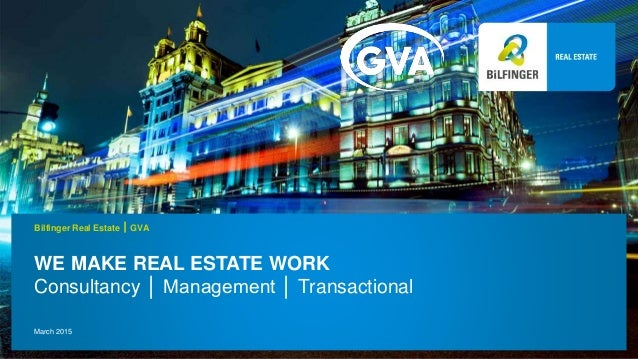WE MAKE REAL ESTATE WORK Consultancy │ Management │ Transactional Bilfinger Real Estate  GVA March 2015