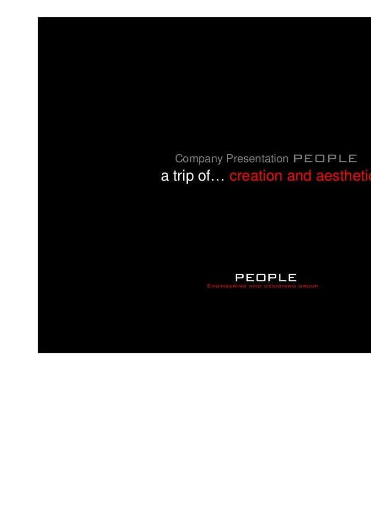 Company Presentation PEOPLEa trip of… creation and aesthetics              people       Engineering and designing group