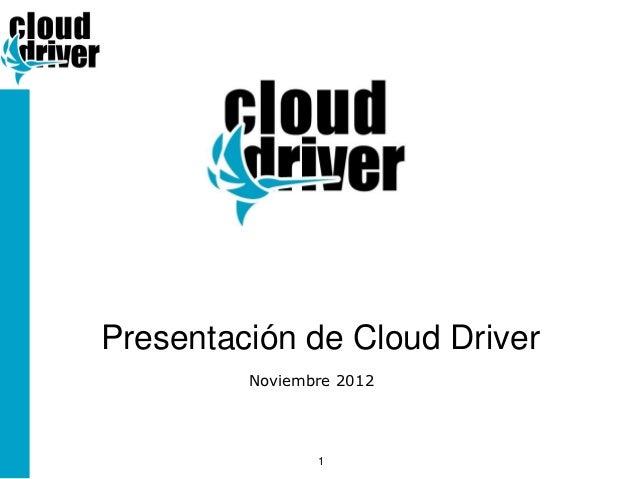 Presentación de Cloud Driver         Noviembre 2012                1