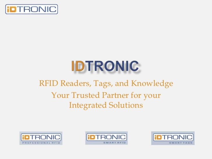 iDTRONIC<br />RFID Readers, Tags, and Knowledge<br />Your Trusted Partner for your Integrated Solutions<br />
