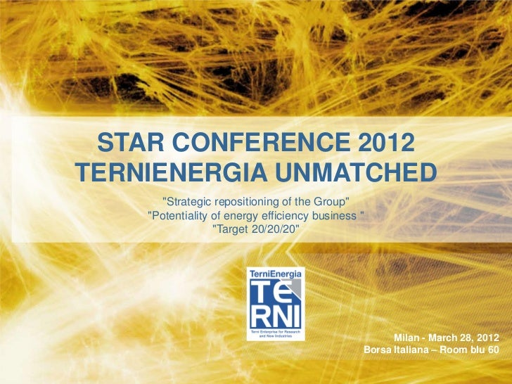STRATEGIC PLAN 2011-2013                              Milan –28 February 2011 STAR CONFERENCE 2012TERNIENERGIA UNMATCHED  ...