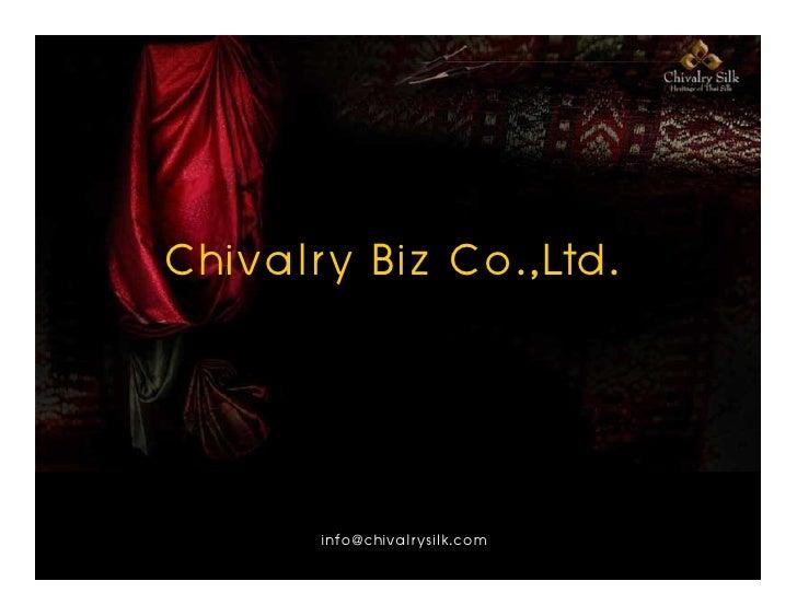 Chivalry Biz Co.,Ltd.          info@chivalrysilk.com