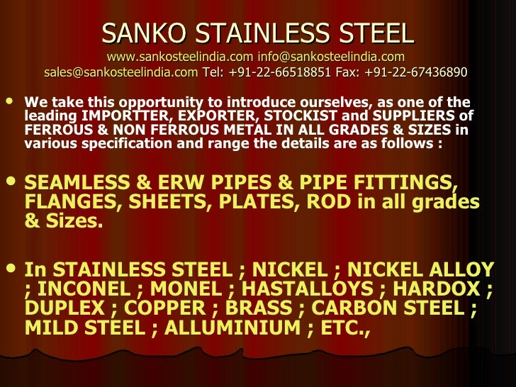 SANKO STAINLESS STEEL www.sankosteelindia.com   [email_address]   [email_address]  Tel: +91-22-66518851 Fax: +91-22-674368...