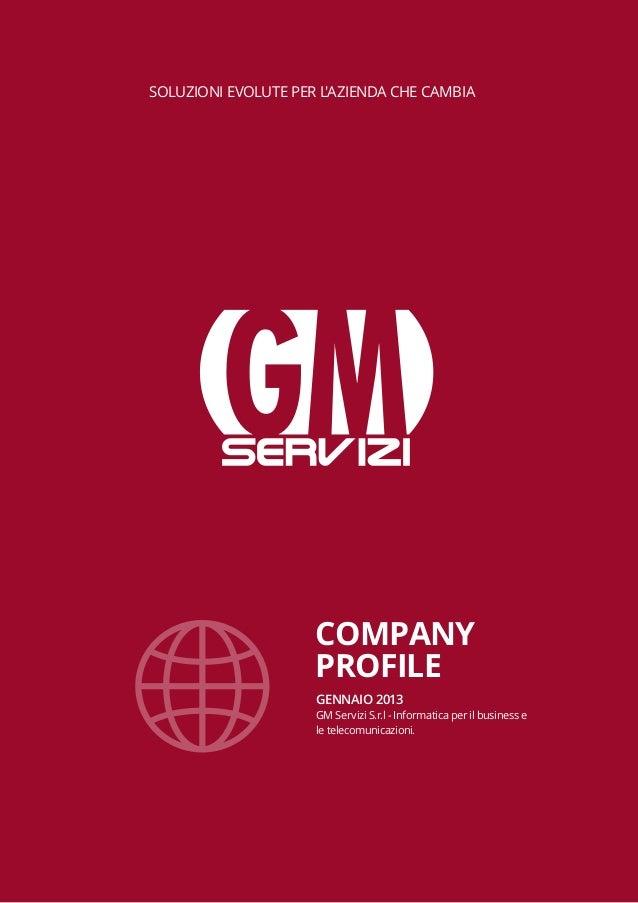 SOLUZIONI EVOLUTE PER L'AZIENDA CHE CAMBIA  COMPANY PROFILE GENNAIO 2013 GM Servizi S.r.l - Informatica per il business e ...