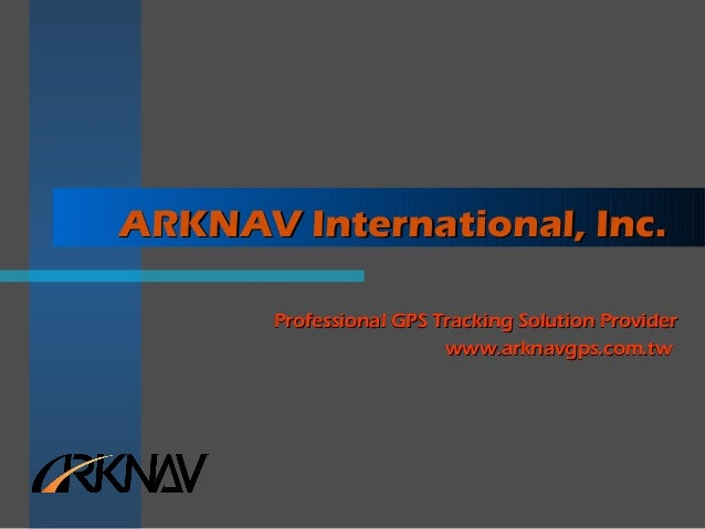 ARKNAV International, Inc.ARKNAV International, Inc.Professional GPS Tracking Solution ProviderProfessional GPS Tracking S...