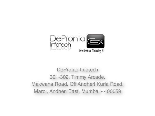 DePronto Infotech 301-302, Timmy Arcade,  Makwana Road, Off Andheri Kurla Road, Marol, Andheri East, Mumbai - 400059
