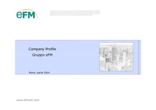 Le informazioni contenute in questo documento sono di proprietà del Gruppo eFM e del destinatario. Tali informazioni sono ...