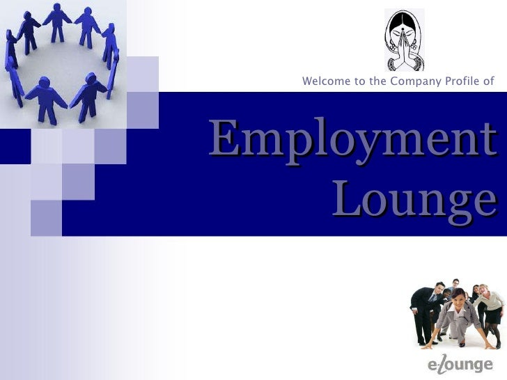 Employment Lounge Welcome to the Company Profile of