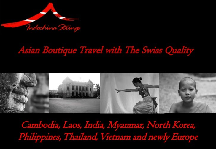 Asian Boutique Travel with The Swiss QualityCambodia, Laos, India, Myanmar, North Korea,Philippines, Thailand, Vietnam and...
