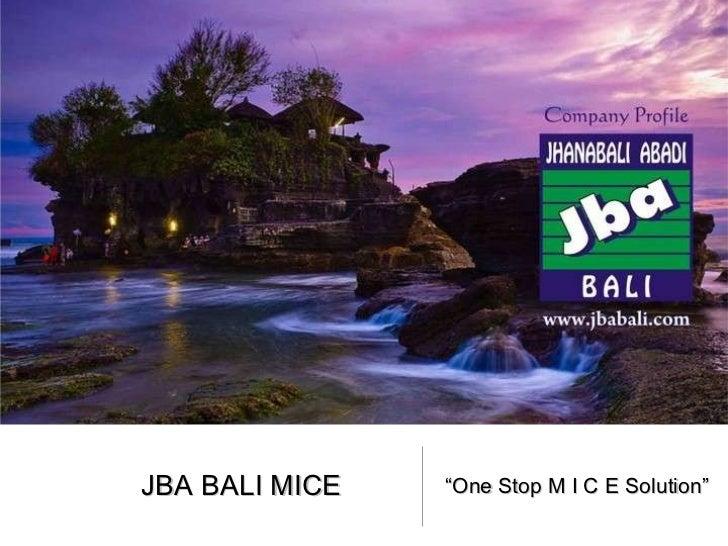 """JBA BALI MICE <ul><li>"""" One Stop M I C E Solution"""" </li></ul>"""