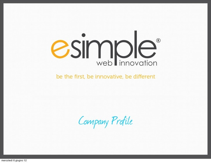 be the first, be innovative, be different                                Company Profilemercoledì 6 giugno 12