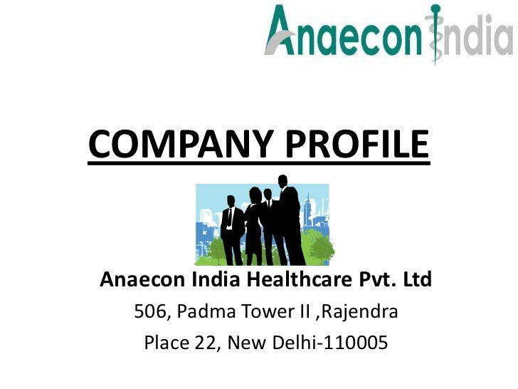 COMPANY PROFILEAnaecon India Healthcare Pvt. Ltd   506, Padma Tower II ,Rajendra    Place 22, New Delhi-110005