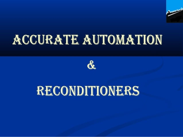 """Accurate Automation & Reconditioners   Office    : """"Atul Indl Premises"""" Gat No.1A, Plot no. 21 & 22 Near                 ..."""