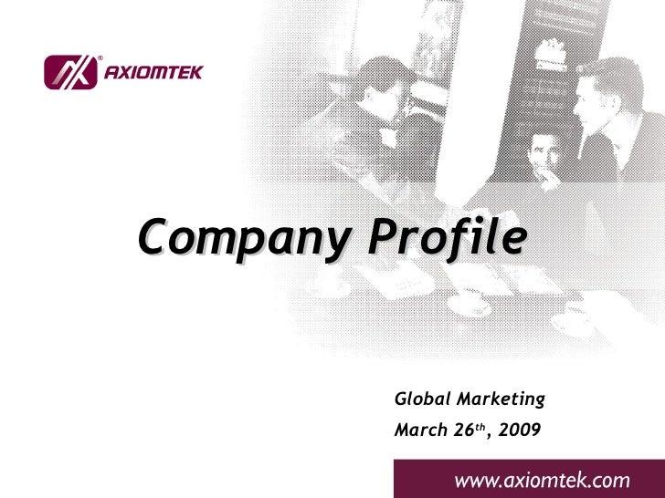 Company Profile Global Marketing March 26 th , 2009