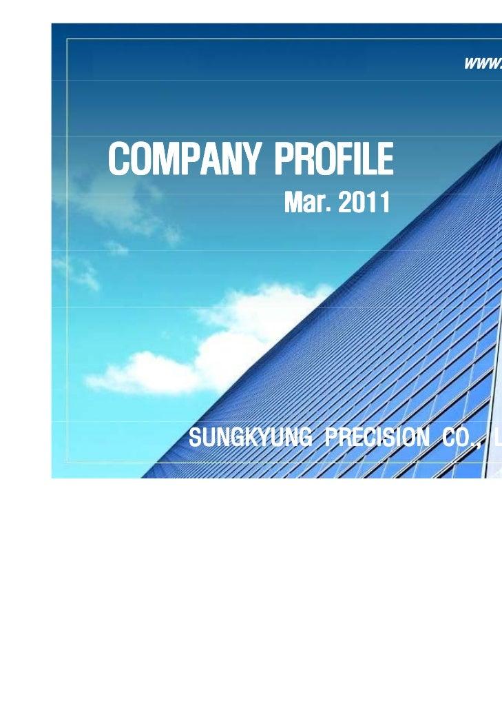 www.sungkyung.co.krCOMPANY PROFILE           Mar.           M 2011    SUNGKYUNG PRECISION CO., LTD