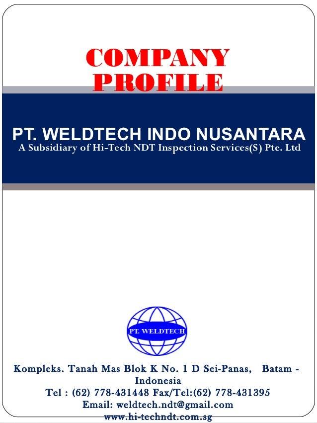 COMPANY              PROFILEPT. WELDTECH INDO NUSANTARAA Subsidiary of Hi-Tech NDT Inspection Services(S) Pte. LtdKompleks...