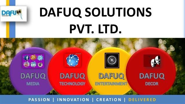 PA S S I O N | I N N OVAT I O N | C R E AT I O N | D E L I V E R E D DAFUQ SOLUTIONS PVT. LTD.