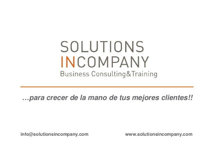 …para crecer de la mano de tus mejores clientes!!info@solutionsincompany.com   www.solutionsincompany.com