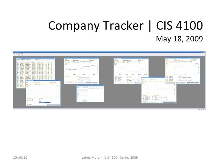 Company Tracker | CIS 4100 May 18, 2009 10/10/10 Jaime Moran - CIS 4100 - Spring 2009