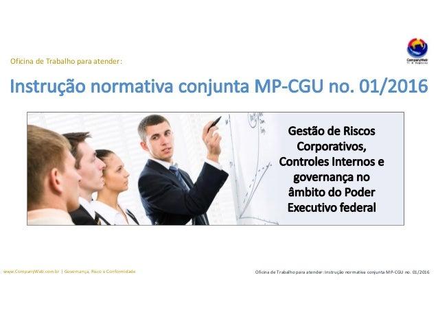 www.CompanyWeb.com.br | Governança, Risco e Conformidade Oficina de Trabalho para atender: Instrução normativa conjunta MP...