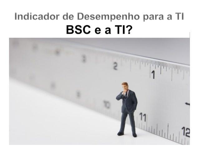 Indicadores de Desempenho para a TI - Módulo 2 - BSC-Balanced Scorecard