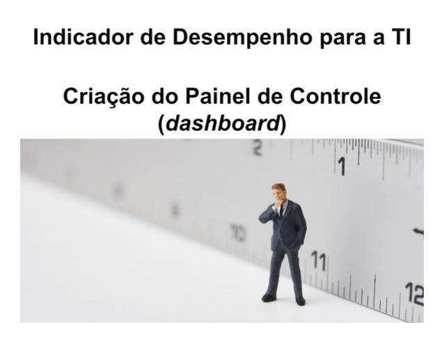 Indicadores de Desempenho para a TI - Modulo 4 - Criação Painel Controle
